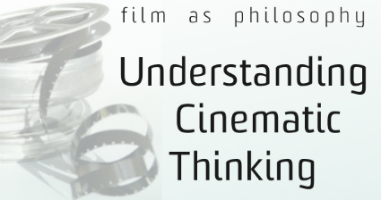 Film as Philosophy: Understanding Cinematic Thinking